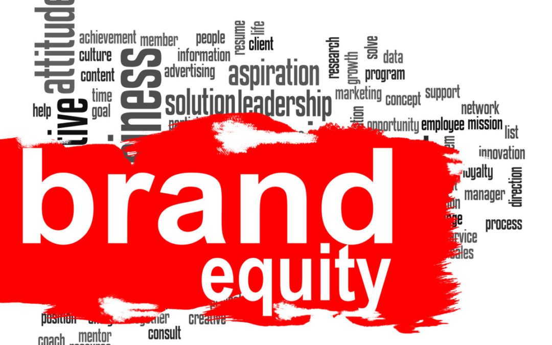 Brand Equity – How to Add Lasting Value to Your Company